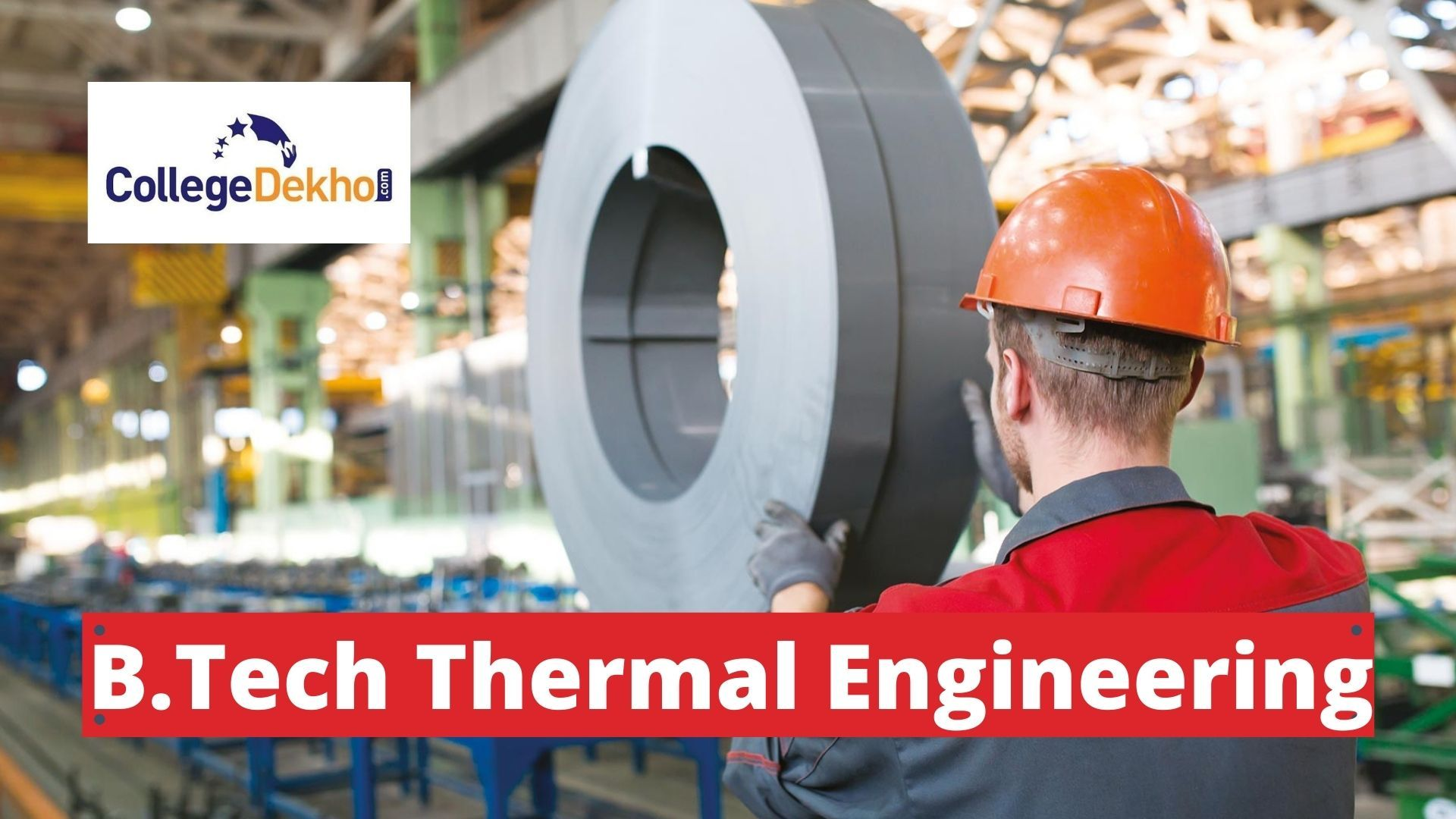 Bachelor of Technology Thermal Engineering