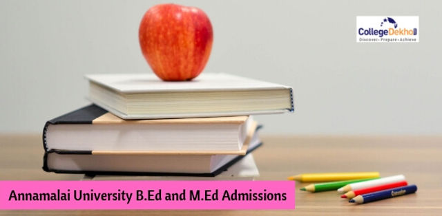 Annamalai University B.Ed and M.Ed Admissions 2019 Eligibility, Application Form, Admission Procedure, Important Dates