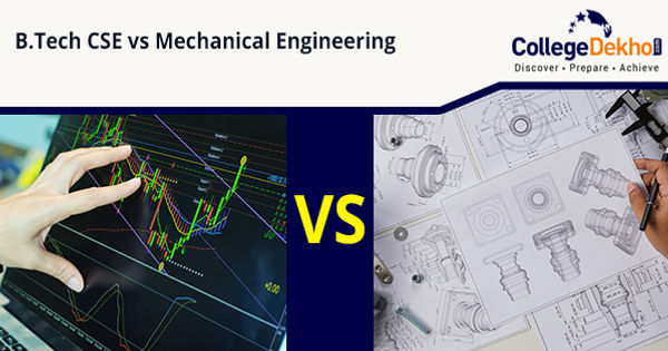 B Tech Computer Science Cse Vs Mechanical Engineering Which Is The Best Option After Class 12 Collegedekho