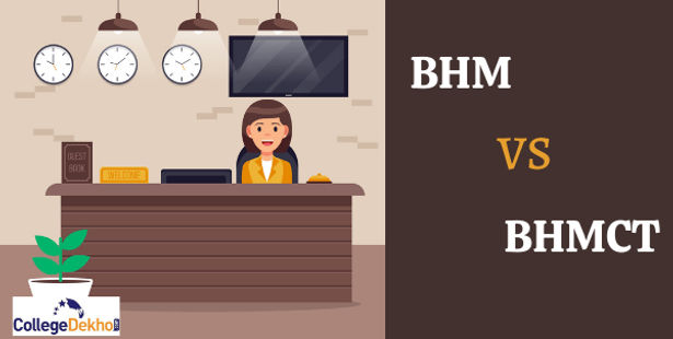 BHM vs BHMCT: Check which is Best, Difference, Fees, Syllabus, Scope and Job Opportunities