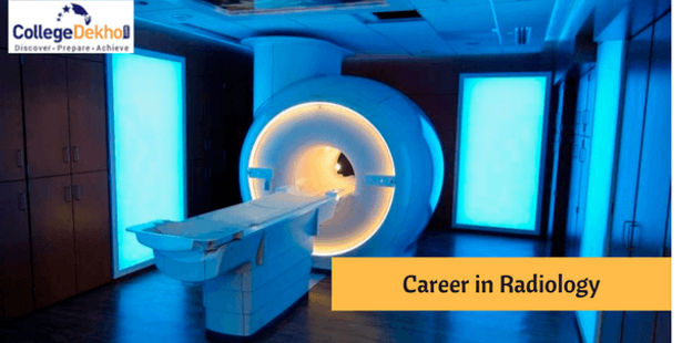 Career in the field of Radiology: Courses, Eligibility and