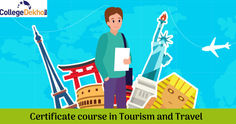 Certificate Courses in Tourism and Travel: Eligibility Criteria, Selection Process and Colleges