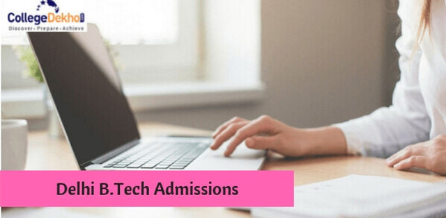 Delhi B.Tech Admissions 2019 – Dates, Eligibility, Selection Procedure, Application Form