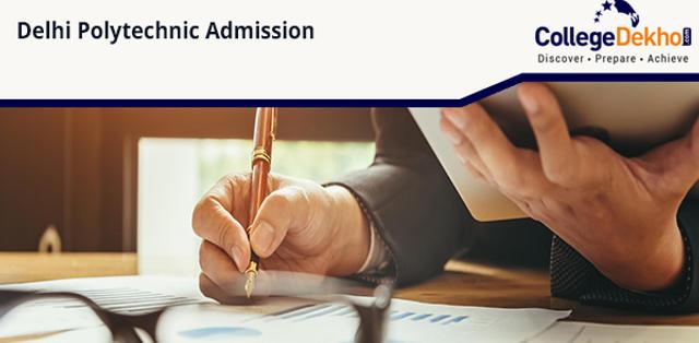 Delhi Polytechnic Admission 2020: Dates, Process, Merit List, Application Form & Eligibility