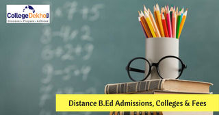 B.Ed Distance Education Admission Process 2019: Eligibility, Fees, Dates, Top Colleges