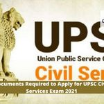 Documents Required to Apply for UPSC CSE 2021