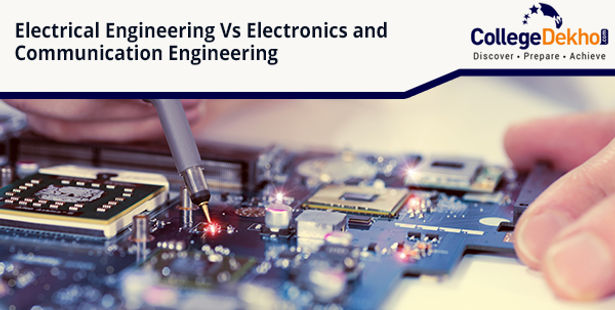 Electrical Engineering Vs Electronics And Communication Engineering Collegedekho