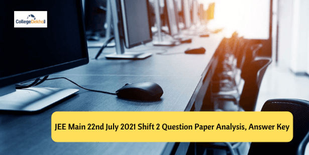 JEE Main 22nd July 2021 Shift 2 Question Paper Analysis, Answer Key, Solutions