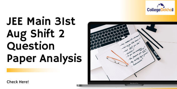 JEE Main 31st Aug 2021 Shift 2 Question Paper Analysis, Answer Key