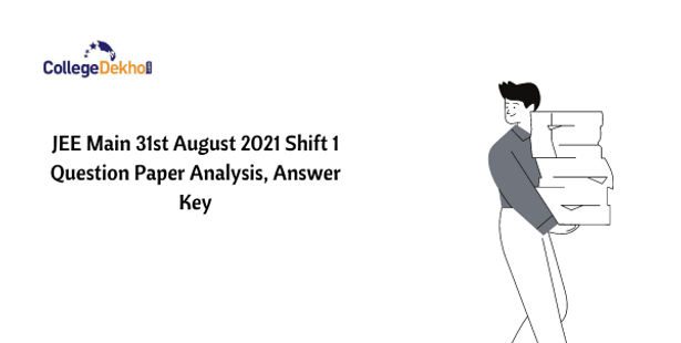 JEE Main 31st Aug 2021 Shift 1 Question Paper Analysis, Answer Key
