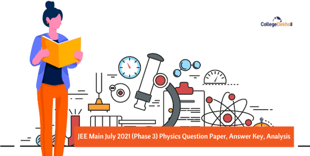JEE Main July 2021 Phase 3 Physics Question Paper, Answer Key, Analysis
