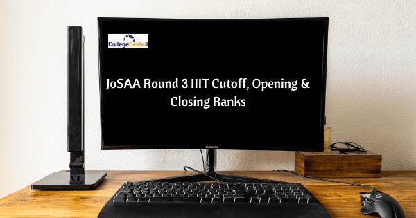 JoSAA Round 3 IIIT Cutoff, Opening & Closing Ranks