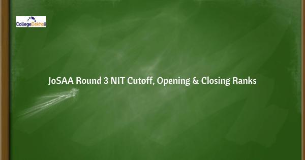 JoSAA Round 3 NIT Cutoff, Opening & Closing Ranks