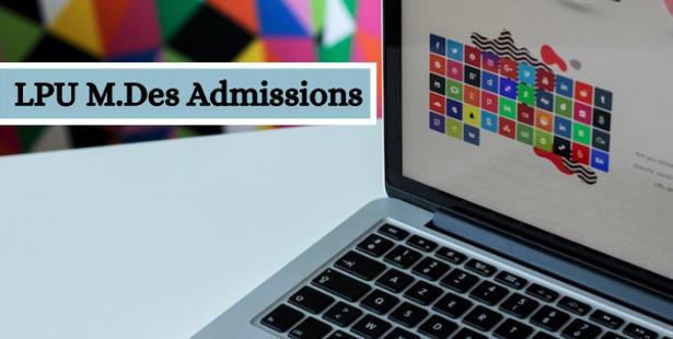 LPU M.Des Admission 2021- Dates, Application Form, Eligibility, Entrance Exam, Selection Process, Fees