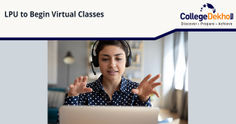 LPU Virtual Classes & Online Classes Start for Students Due to COVID-19 Impact