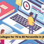 List of Colleges for 70 to 80 percentile in JEE Main 2021
