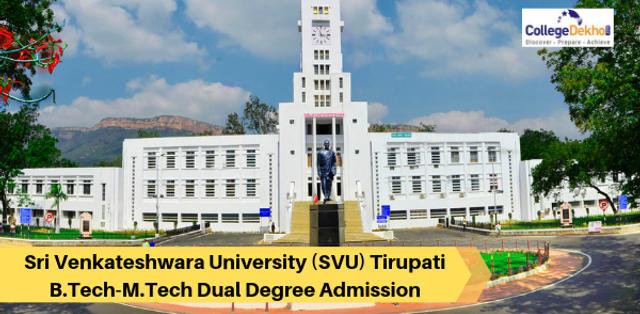Sri Venkateswara University (SVU) Tirupati B.Tech-M.Tech Dual Degree Admissions 2020: Eligibility, Application and Selection Process