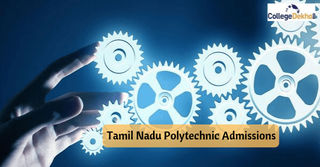 Tamil Nadu Polytechnic Admissions 2020: Dates, Counselling, Admission Process, Eligibility