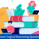 Tips to Answer Logical Reasoning Questions in CAT