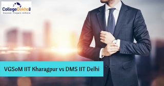 Which IIT Offers Better B-School – VGSoM IIT Kharagpur vs DMS IIT Delhi?