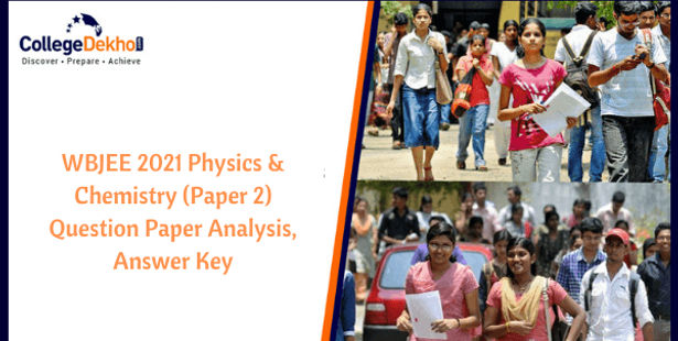 WBJEE 2021 Physics & Chemistry (Paper 2) Question Paper Analysis, Answer Key, Solutions