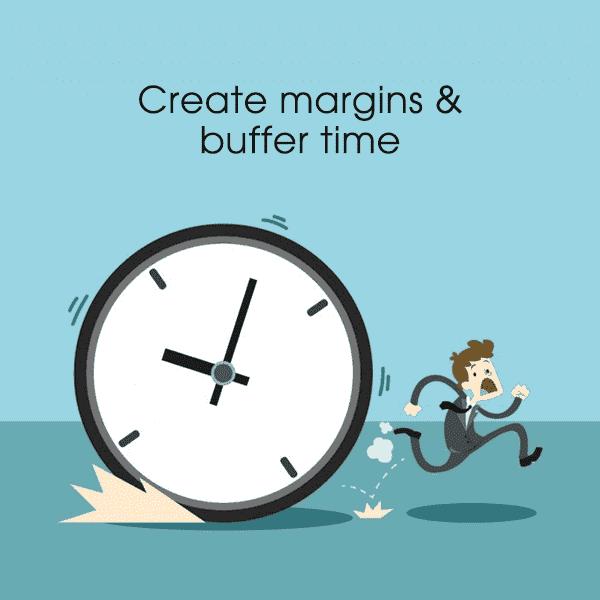 Create margin and buffer time