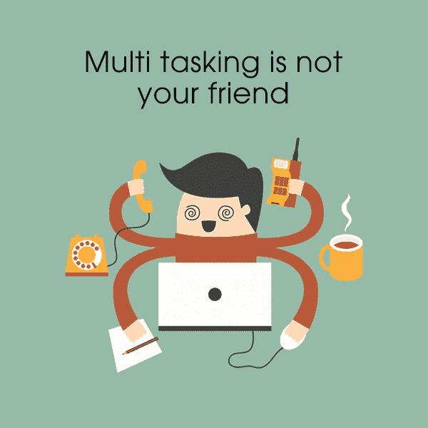 Multi tasking is not a good idea