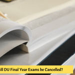 DU Final Year Exams 2021 be Cancelled?