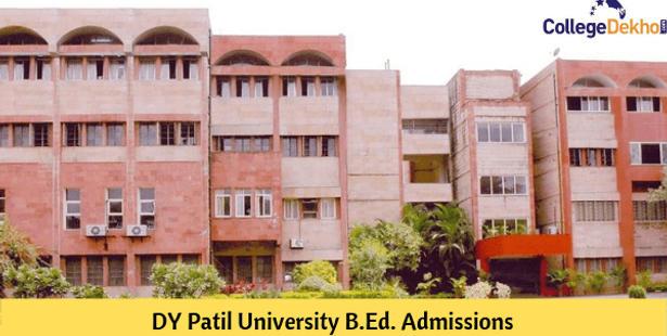DY Patil University Mumbai (DPU) B.Ed. Admissions 2021 (Started) - Dates, Application Form, Eligibility, Fee, Selection Process